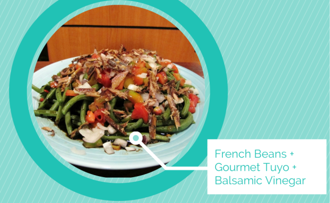 3 Ingredient Salad: French Beans + Gourmet Tuyo + Balsamic Vinegar